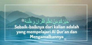 Sebaik-baiknya dari kalian adalah yang mempelajari Al Qur'an dan Mengamalkannya